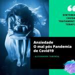 Ansiedade – O Mal pós-pandemia de Covid-19 | Falta de ar, medo, dor no peito quais os sintomas da Ansiedade e Crise de Pânico?